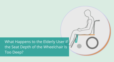 What Happens to the Elderly User if the Seat Depth of the Wheelchair Is Too Deep?