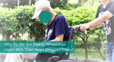 Why Do We See Elderly Wheelchair Users With Their Head Dropped Down?