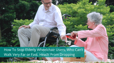 How To Stop Elderly Wheelchair Users, Who Can't Walk Very Far or Fast, Heads From Dropping
