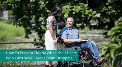 How To Prevent Elderly Wheelchair Users, Who Can't Walk, Heads From Dropping