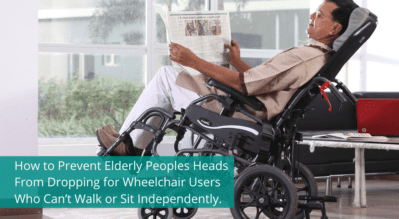 How to Prevent Elderly Peoples Heads From Dropping for Wheelchair Users Who Can't Walk or Sit Independently