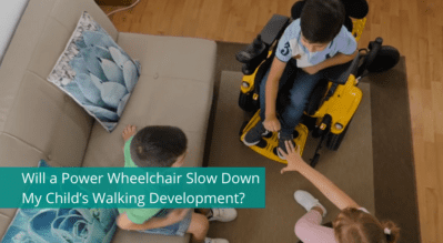 Will a Power Wheelchair Slow Down My Child's Walking Development?